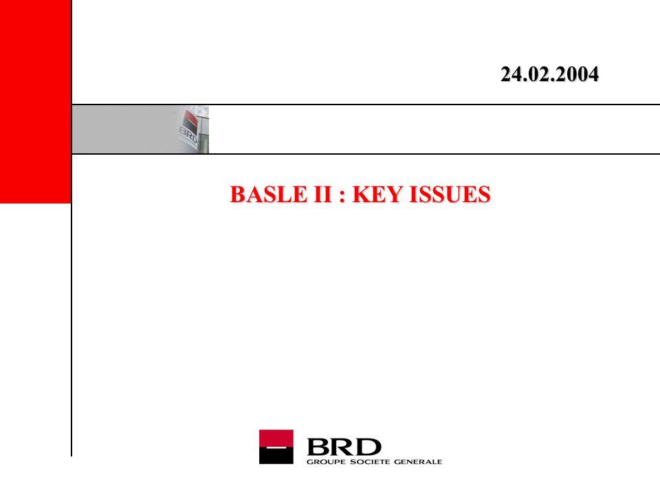 BASLE II : KEY ISSUES 24.02.2004