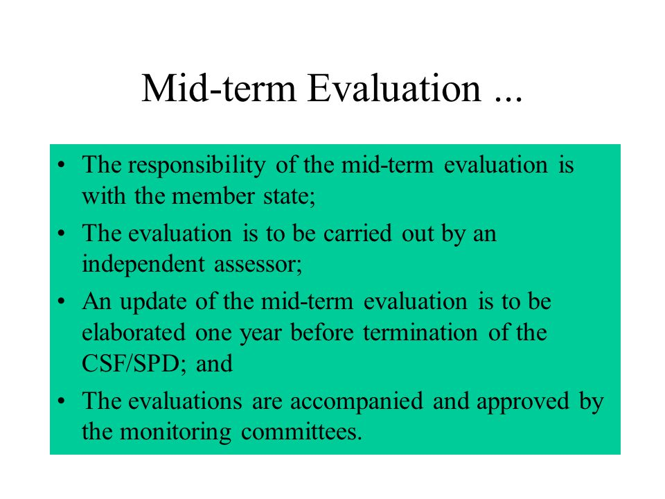 Mid-term Evaluation Update of the analysis of relevance; Update of the analysis of consistency of priorities; Analysis of the validity of the objectives; Comparison of plan and achievements (vertical and horizontal); Assessment of the implementation performance in terms of financial and administrative management; Contribution to the decision on the allocation of the Performance Reserve;