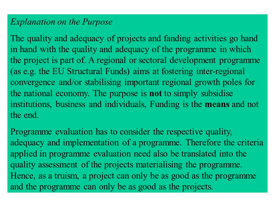 Scope of the Ex-post Evaluation Analysis of the relevance of strategy and the expenditure at EU, national and regional levels; Effectiveness analysis; Efficiency and impact assessment; Assessment of the delivery system; Analysis of the Community value added; and Lessons learned for the future and policy recommendations.