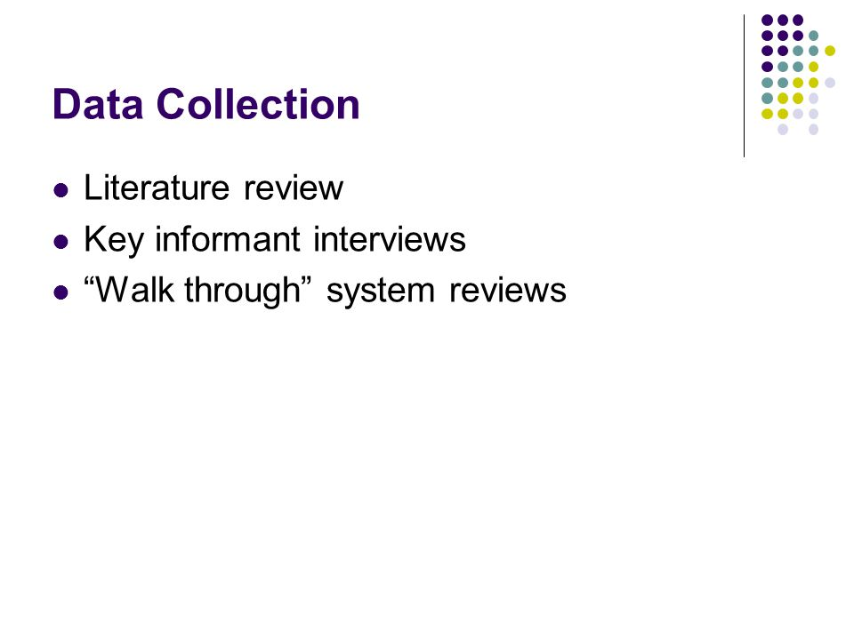 Data Collection Literature review Key informant interviews Walk through system reviews