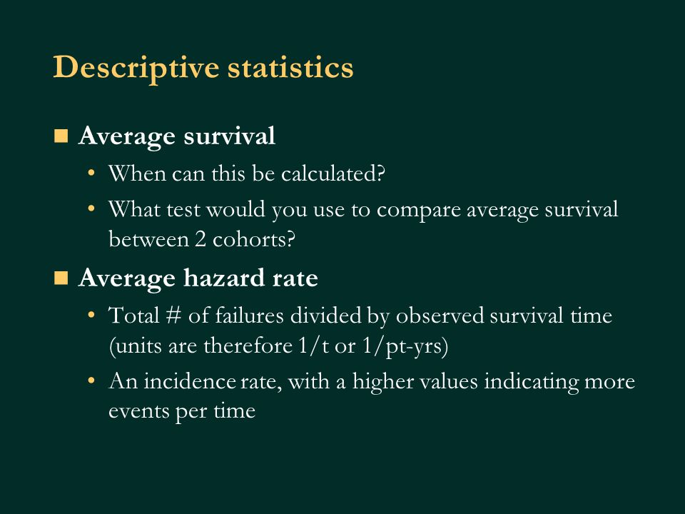 Descriptive statistics Average survival When can this be calculated.