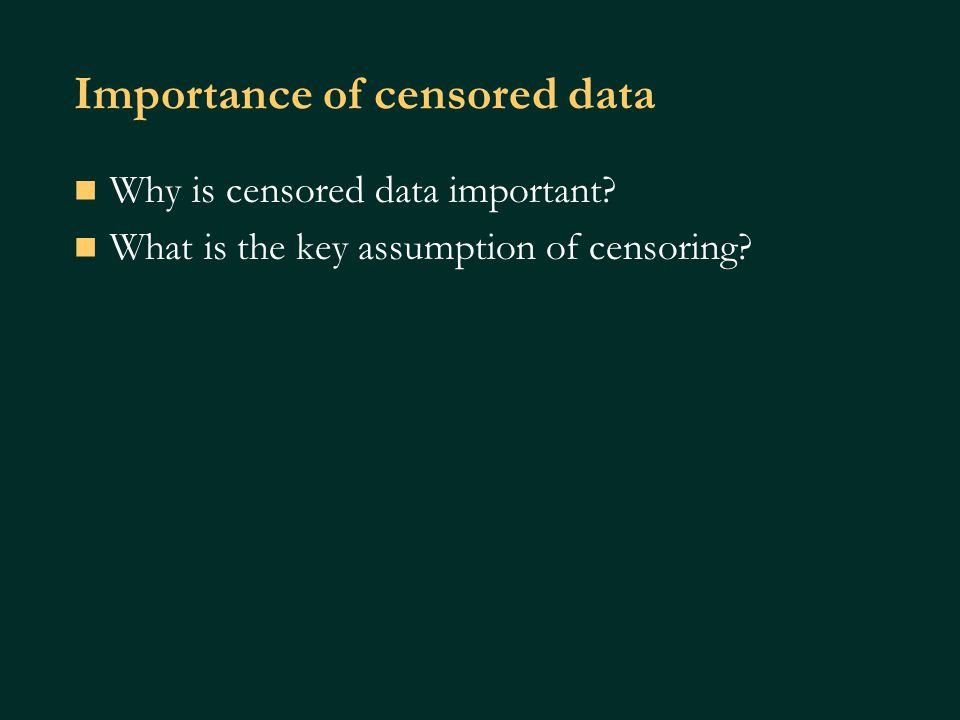 Types of censoring Subject does not experience event of interest Incomplete follow-up Lost to follow-up Withdraws from study Dies (if not being studied) Left or right censored
