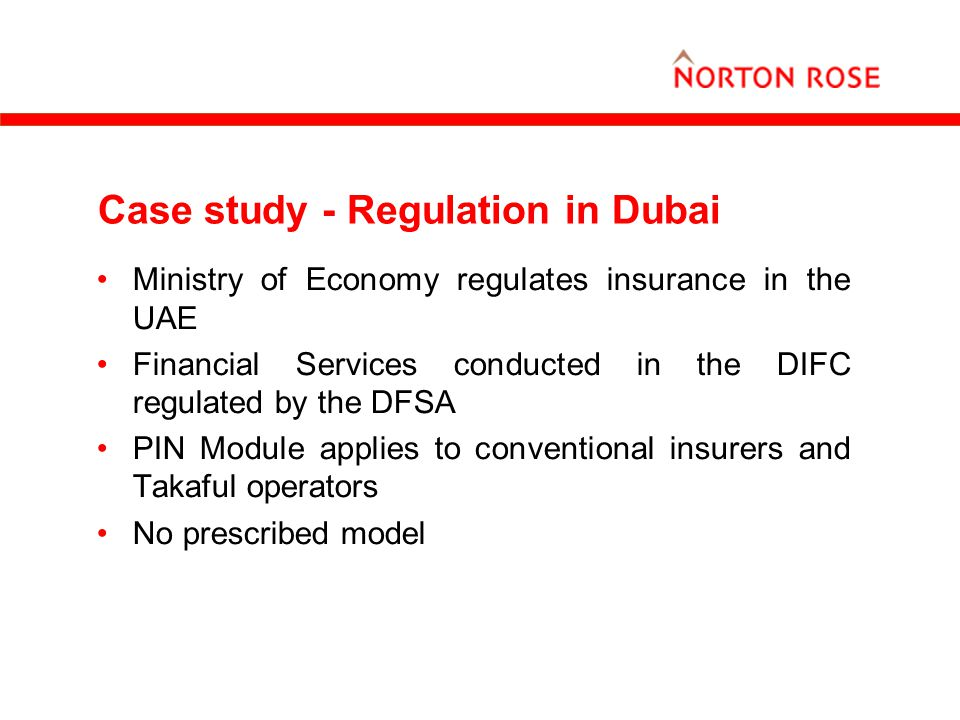 Case study - Regulation in Dubai Ministry of Economy regulates insurance in the UAE Financial Services conducted in the DIFC regulated by the DFSA PIN