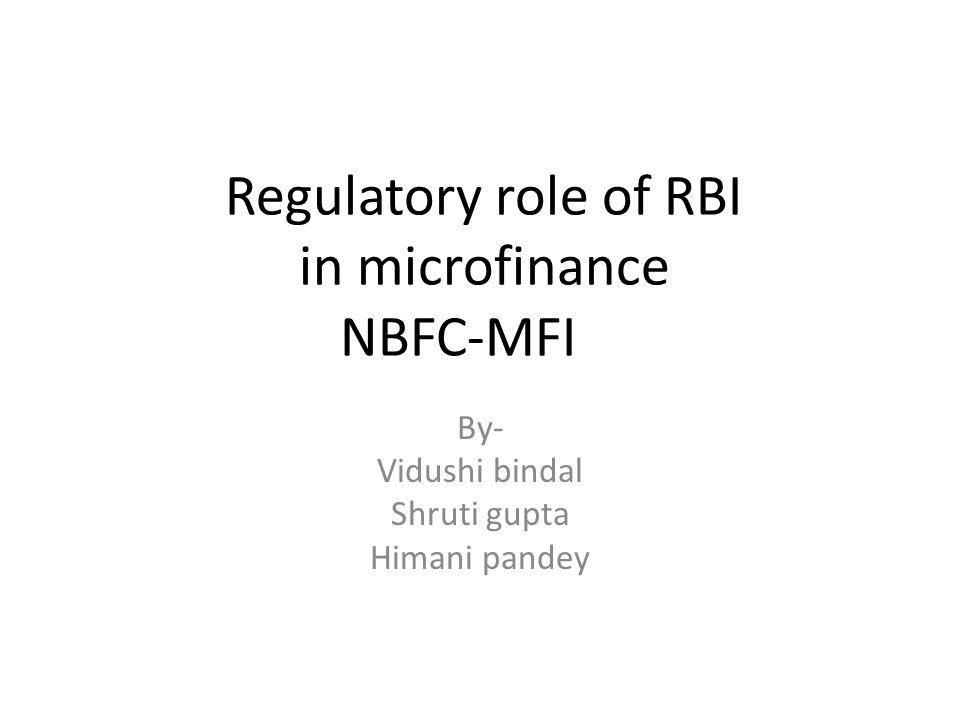 Regulatory role of RBI in microfinance NBFC-MFI By- Vidushi bindal Shruti gupta Himani pandey