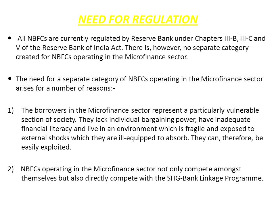 NEED FOR REGULATION All NBFCs are currently regulated by Reserve Bank under Chapters III-B, III-C and V of the Reserve Bank of India Act.