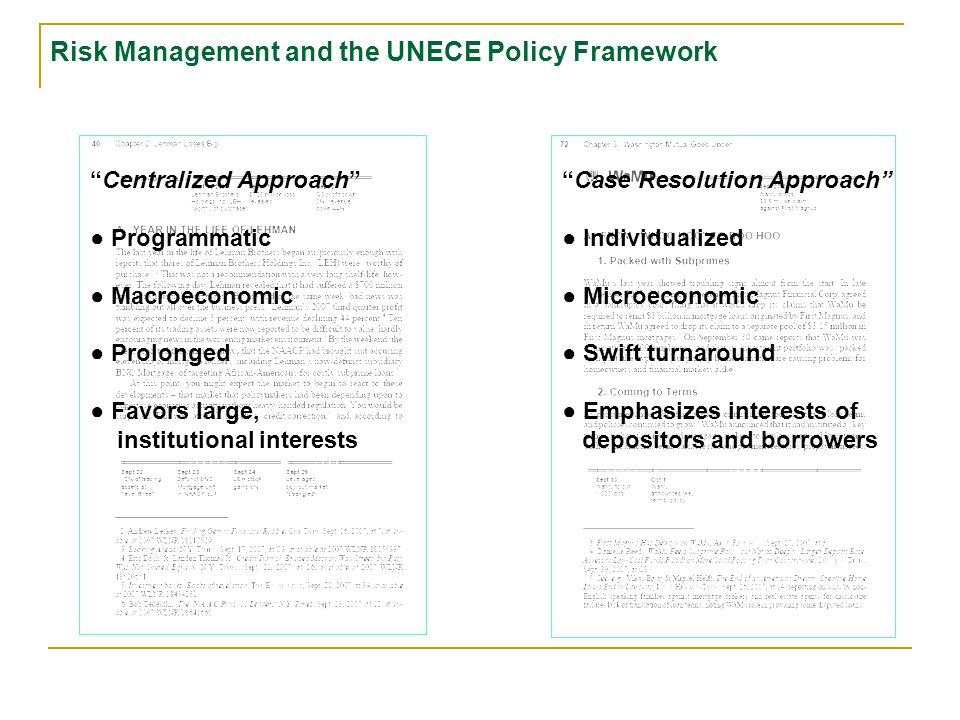 Centralized Approach ● Programmatic ● Macroeconomic ● Prolonged ● Favors large, institutional interests Case Resolution Approach ● Individualized ● Microeconomic ● Swift turnaround Risk Management and the UNECE Policy Framework