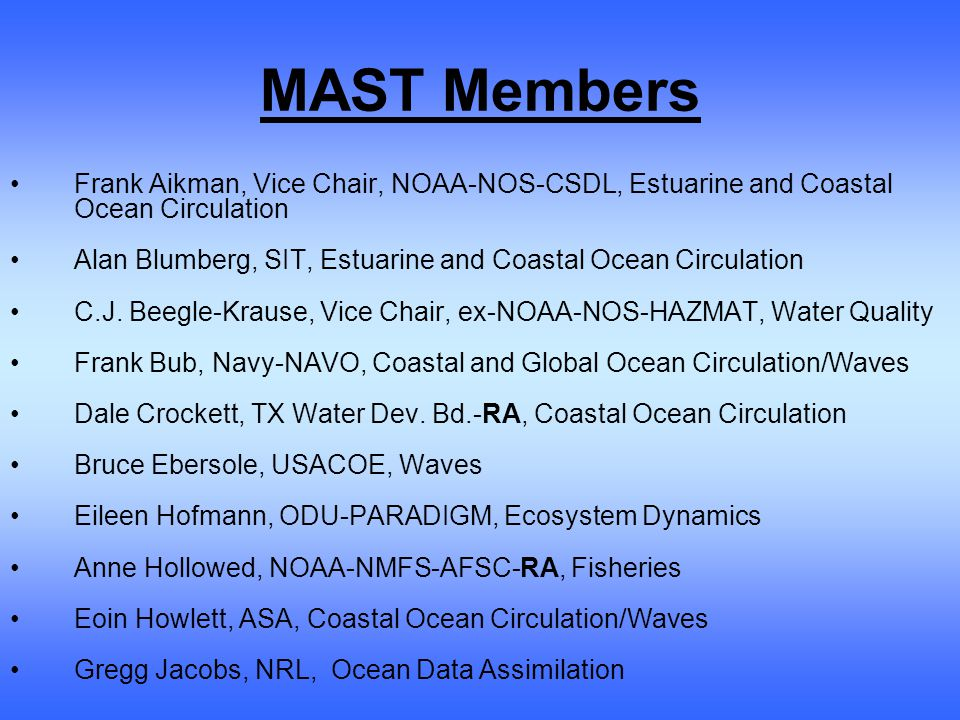 MAST Members Frank Aikman, Vice Chair, NOAA-NOS-CSDL, Estuarine and Coastal Ocean Circulation Alan Blumberg, SIT, Estuarine and Coastal Ocean Circulation C.J.