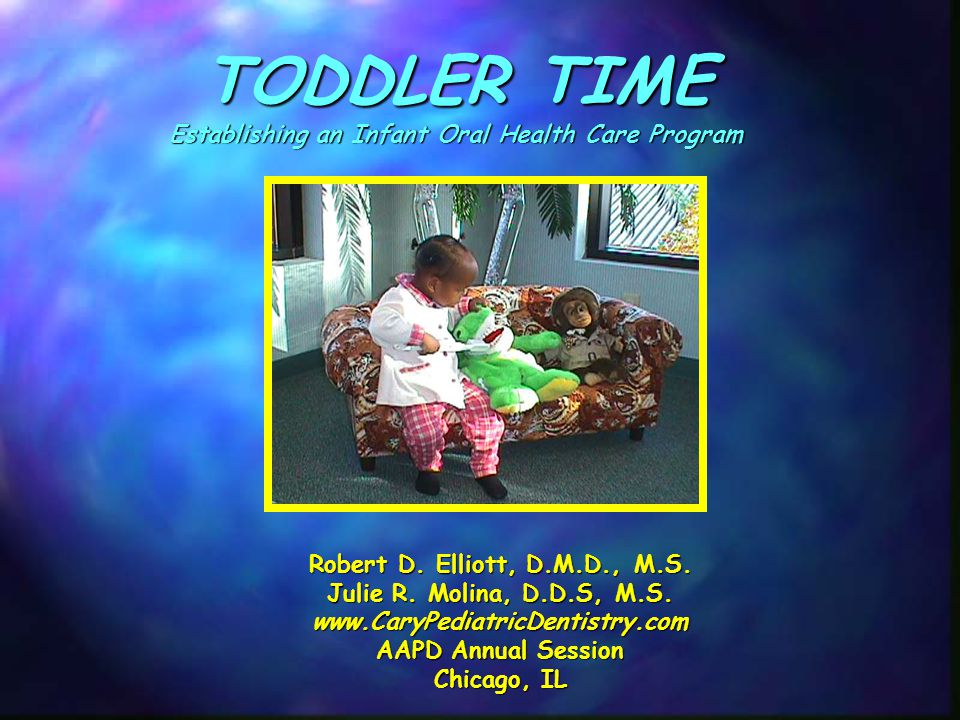 TODDLER TIME Establishing an Infant Oral Health Care Program Robert D.