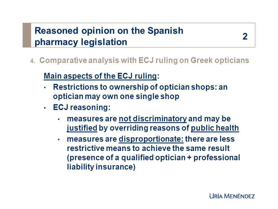 4. Comparative analysis with ECJ ruling on Greek opticians Main aspects of the ECJ ruling: Restrictions to ownership of optician shops: an optician ma