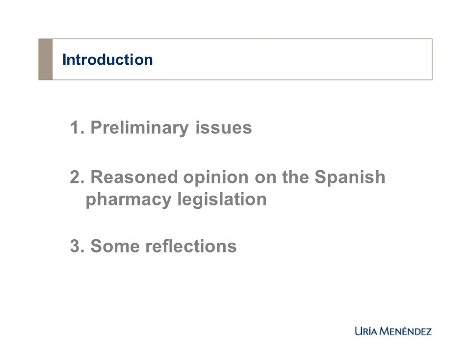 Introduction 1. Preliminary issues 2. Reasoned opinion on the Spanish pharmacy legislation 3.