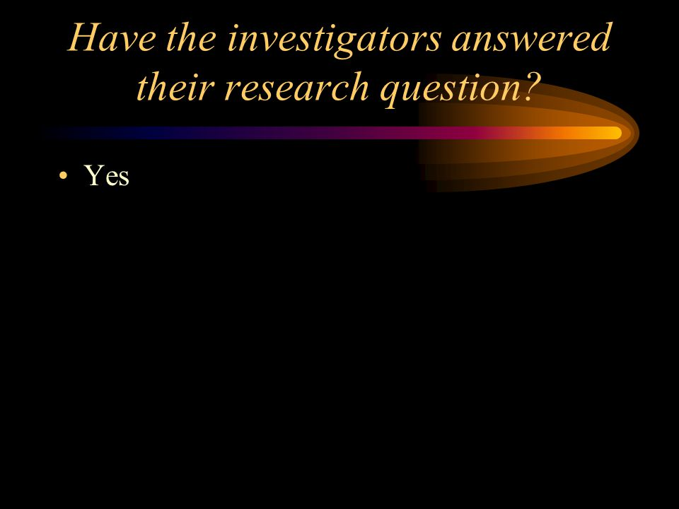 Have the investigators answered their research question? Yes