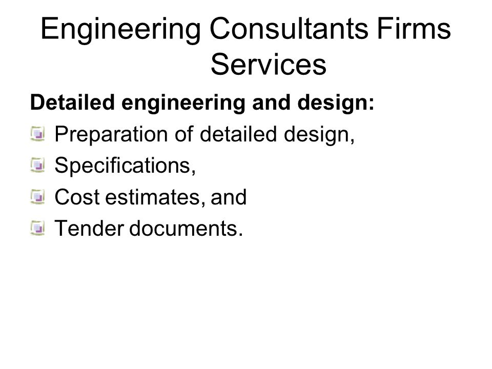 Engineering Consultants Firms Services Detailed engineering and design: Preparation of detailed design, Specifications, Cost estimates, and Tender documents.