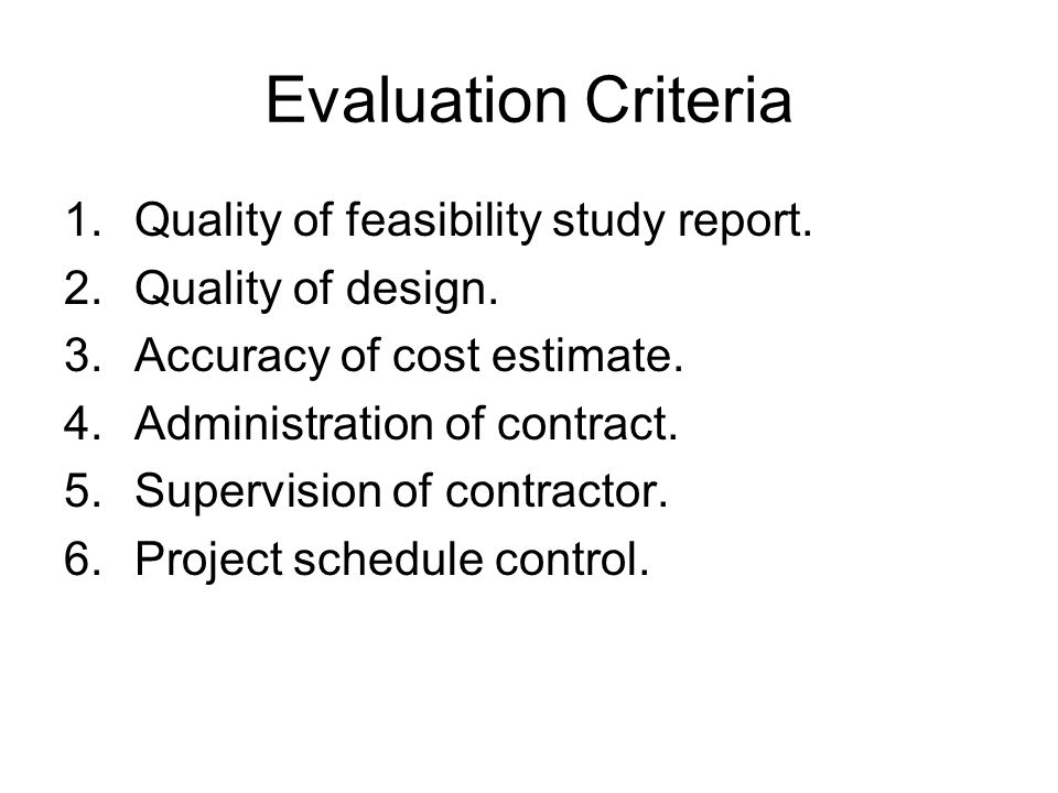 Evaluation Criteria 1.Quality of feasibility study report.