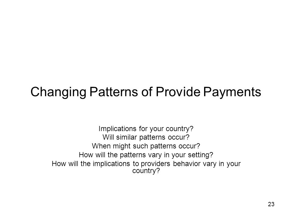 23 Changing Patterns of Provide Payments Implications for your country.