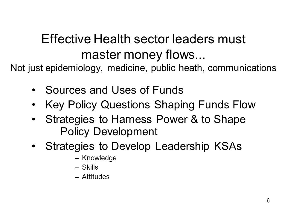 6 Effective Health sector leaders must master money flows...