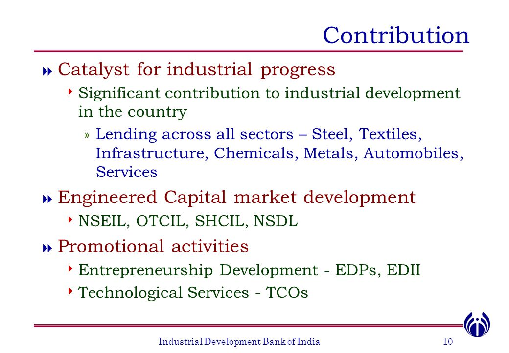 Industrial Development Bank of India10 Contribution  Catalyst for industrial progress  Significant contribution to industrial development in the cou