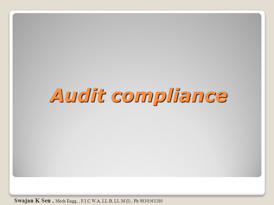 Audit compliance Swajan K Sen, Mech Engg,, F.I.C.W.A, LL.B, LL.M (I), Ph 9830563280