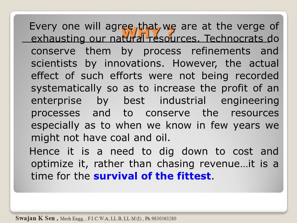 WHY ? Every one will agree that we are at the verge of exhausting our natural resources. Technocrats do conserve them by process refinements and scien