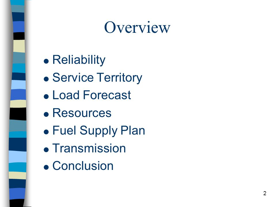 2 Overview  Reliability  Service Territory  Load Forecast  Resources  Fuel Supply Plan  Transmission  Conclusion