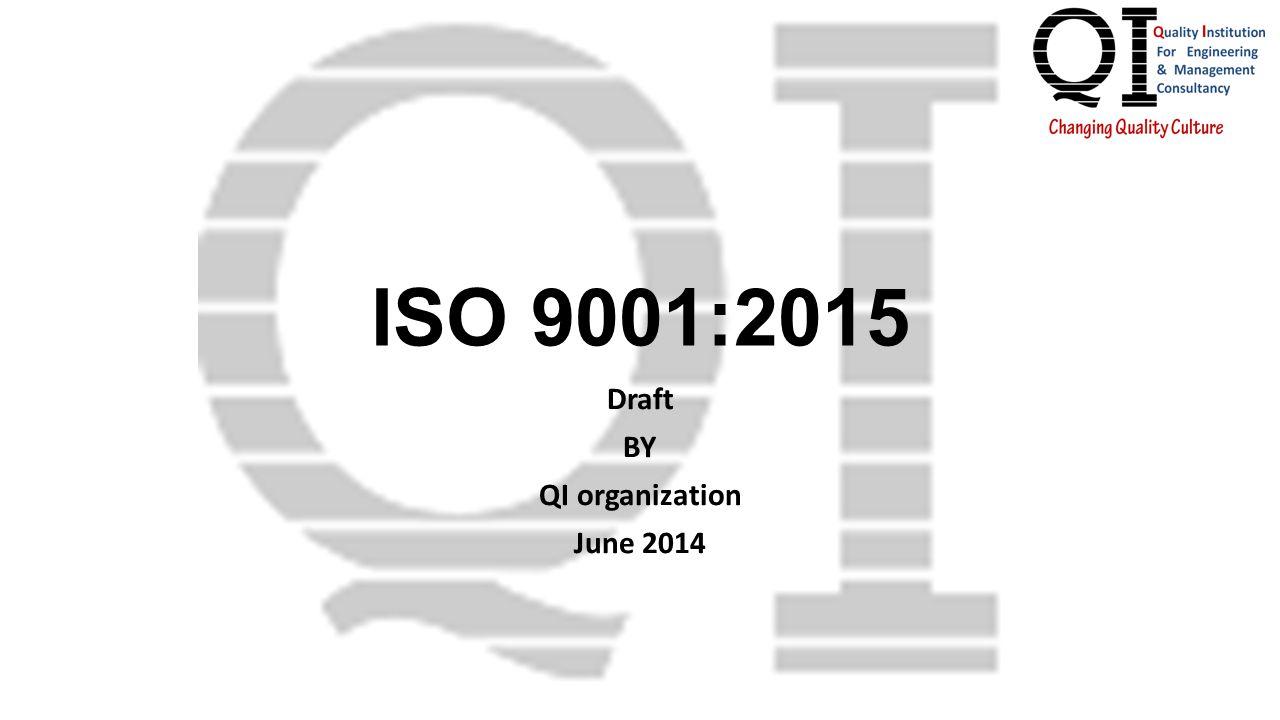 ISO 9001:2015 Draft BY QI organization June 2014