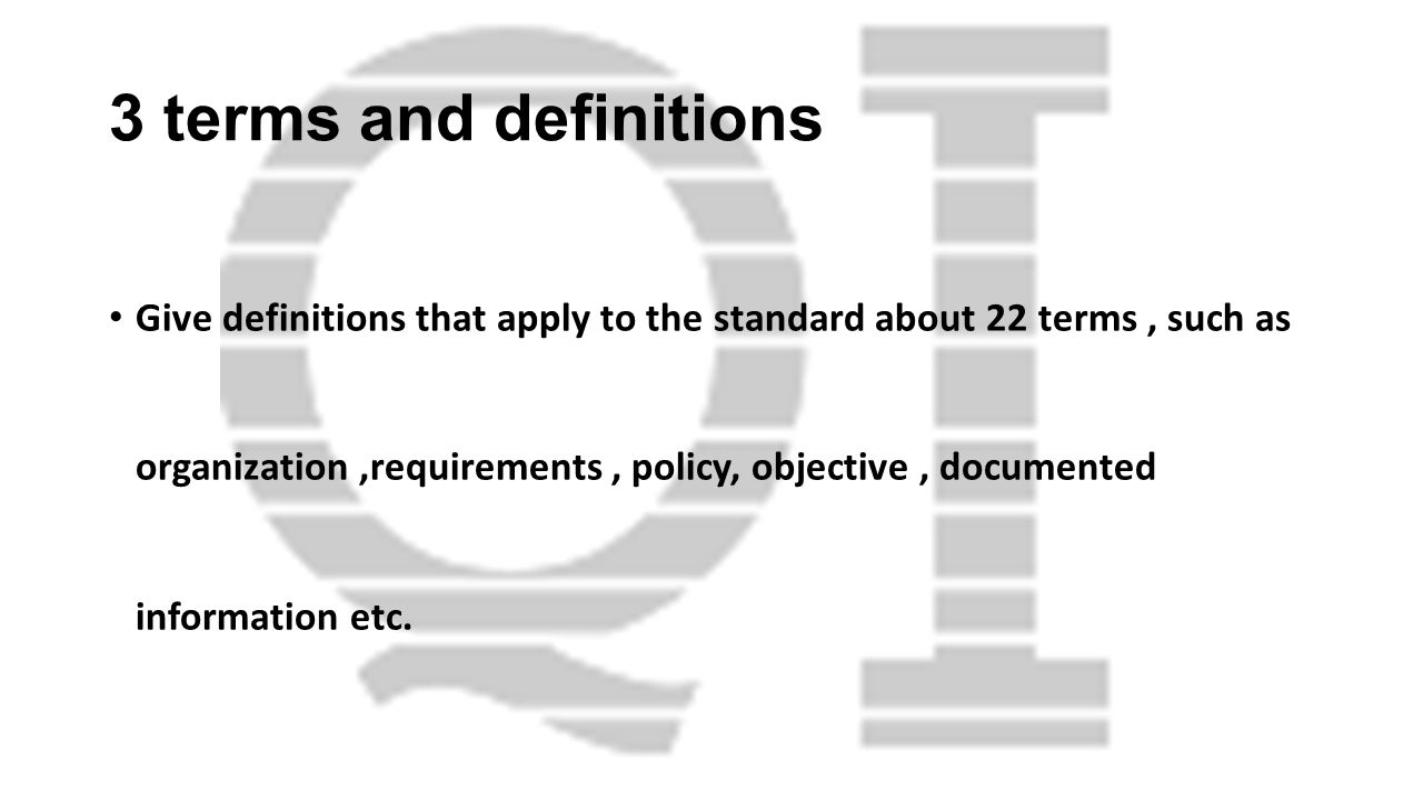 3 terms and definitions Give definitions that apply to the standard about 22 terms, such as organization,requirements, policy, objective, documented i