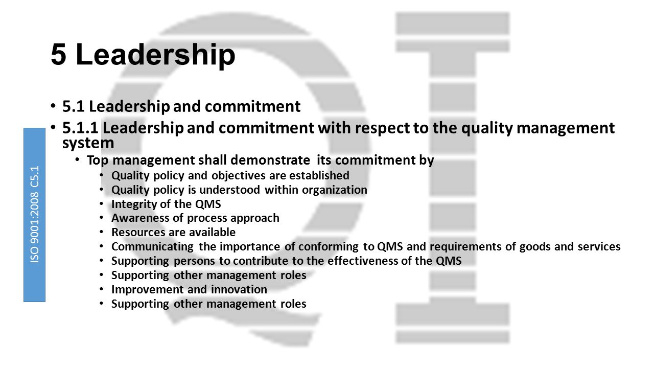 5 Leadership 5.1 Leadership and commitment 5.1.1 Leadership and commitment with respect to the quality management system Top management shall demonstr