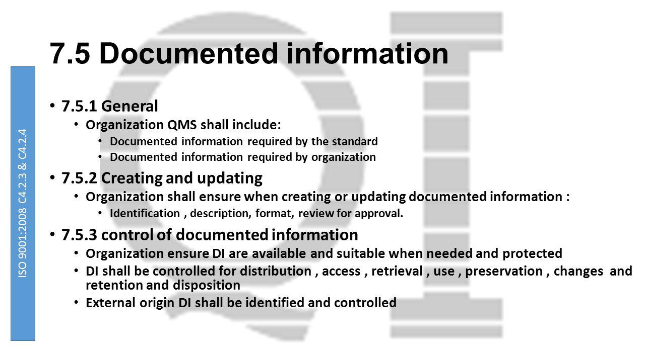7.5 Documented information 7.5.1 General Organization QMS shall include: Documented information required by the standard Documented information requir