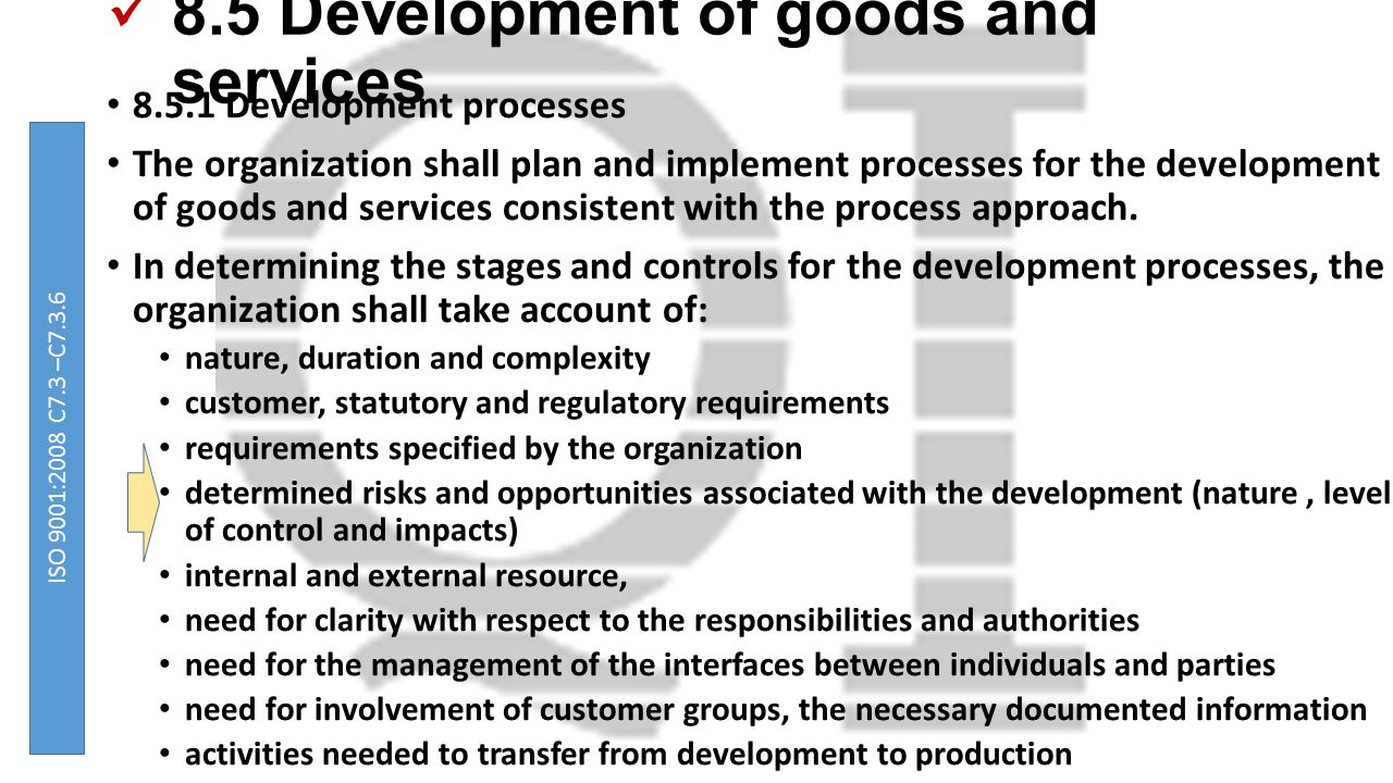8.5 Development of goods and services 8.5.1 Development processes The organization shall plan and implement processes for the development of goods and services consistent with the process approach.