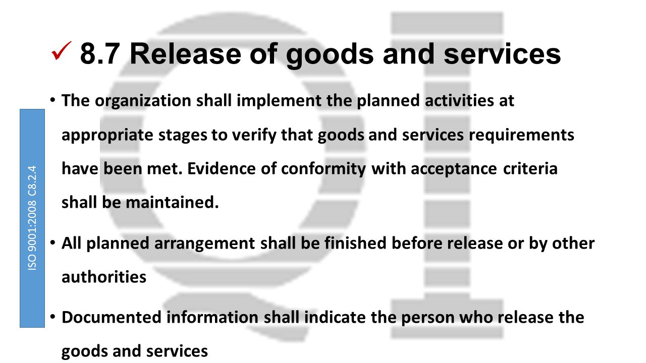 8.7 Release of goods and services The organization shall implement the planned activities at appropriate stages to verify that goods and services requirements have been met.