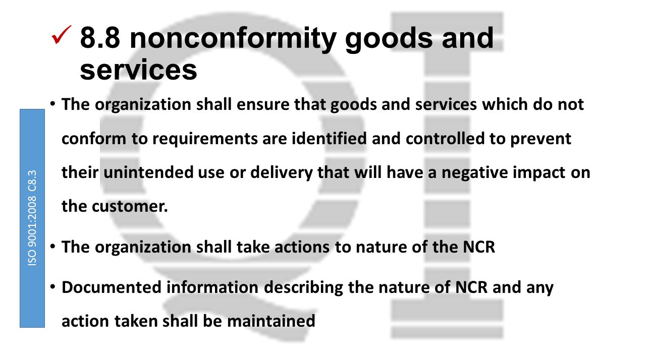 8.8 nonconformity goods and services The organization shall ensure that goods and services which do not conform to requirements are identified and controlled to prevent their unintended use or delivery that will have a negative impact on the customer.