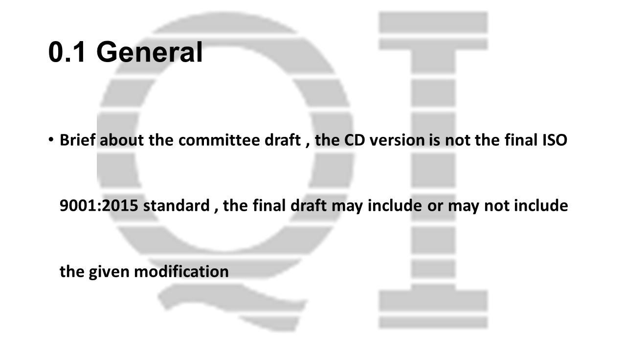 0.1 General Brief about the committee draft, the CD version is not the final ISO 9001:2015 standard, the final draft may include or may not include th