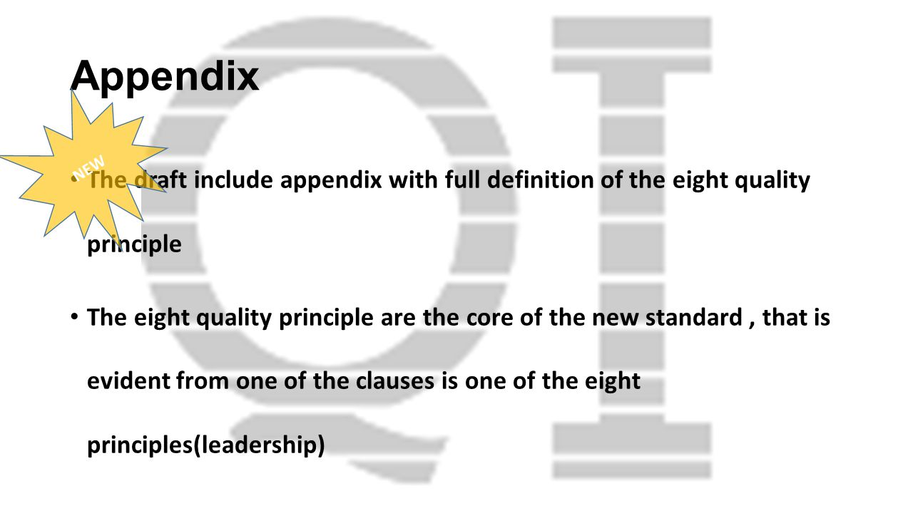 Appendix The draft include appendix with full definition of the eight quality principle The eight quality principle are the core of the new standard, that is evident from one of the clauses is one of the eight principles(leadership) NEW