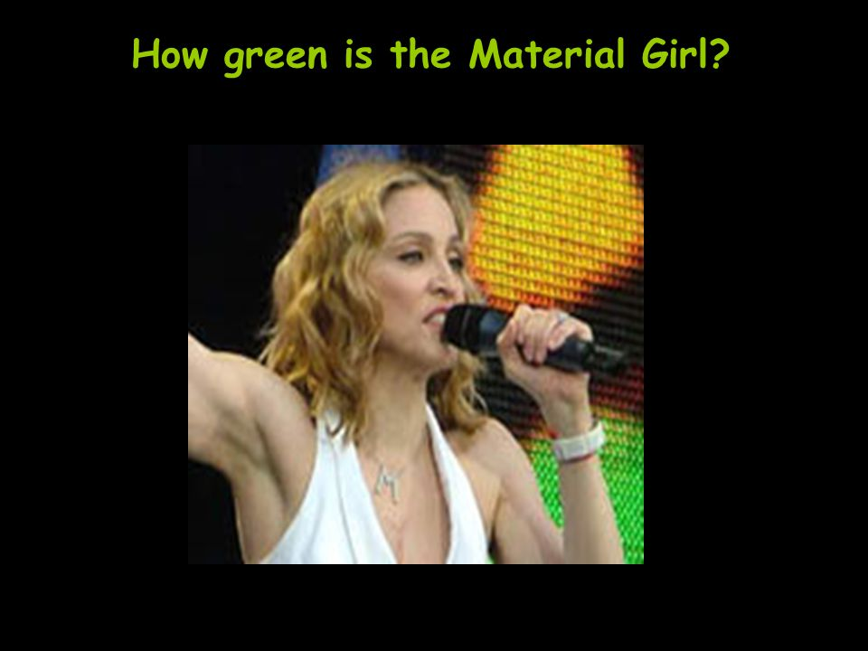 How green is the Material Girl?