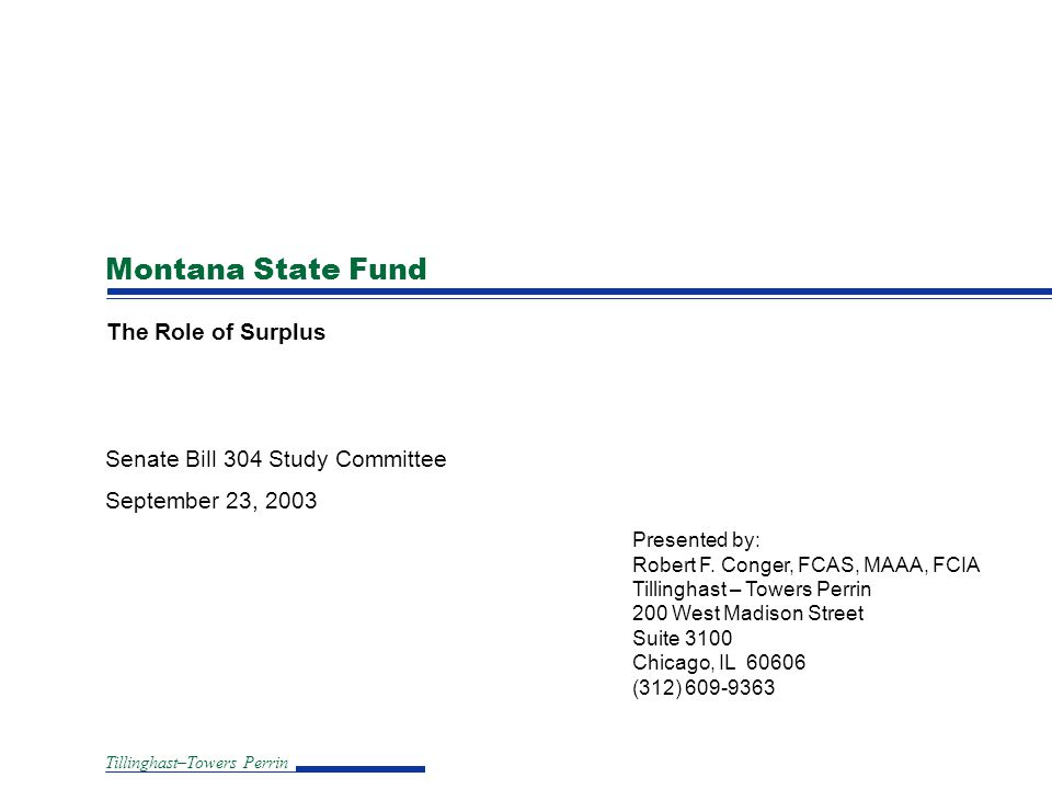 Tillinghast–Towers Perrin Montana State Fund The Role of Surplus Senate Bill 304 Study Committee September 23, 2003 Presented by: Robert F.
