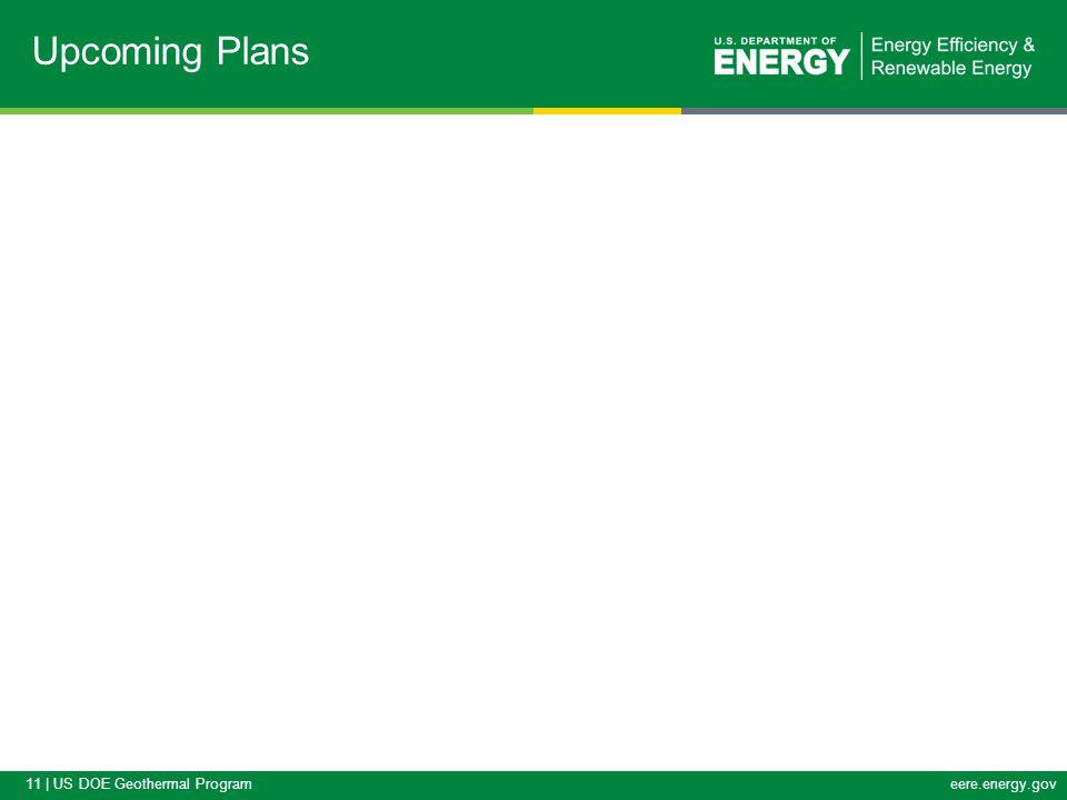 11 | US DOE Geothermal Programeere.energy.gov Upcoming Plans