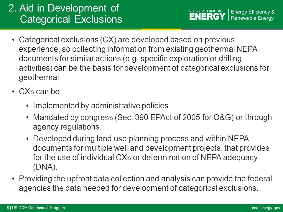 6 | US DOE Geothermal Programeere.energy.gov 2. Aid in Development of Categorical Exclusions Categorical exclusions (CX) are developed based on previo