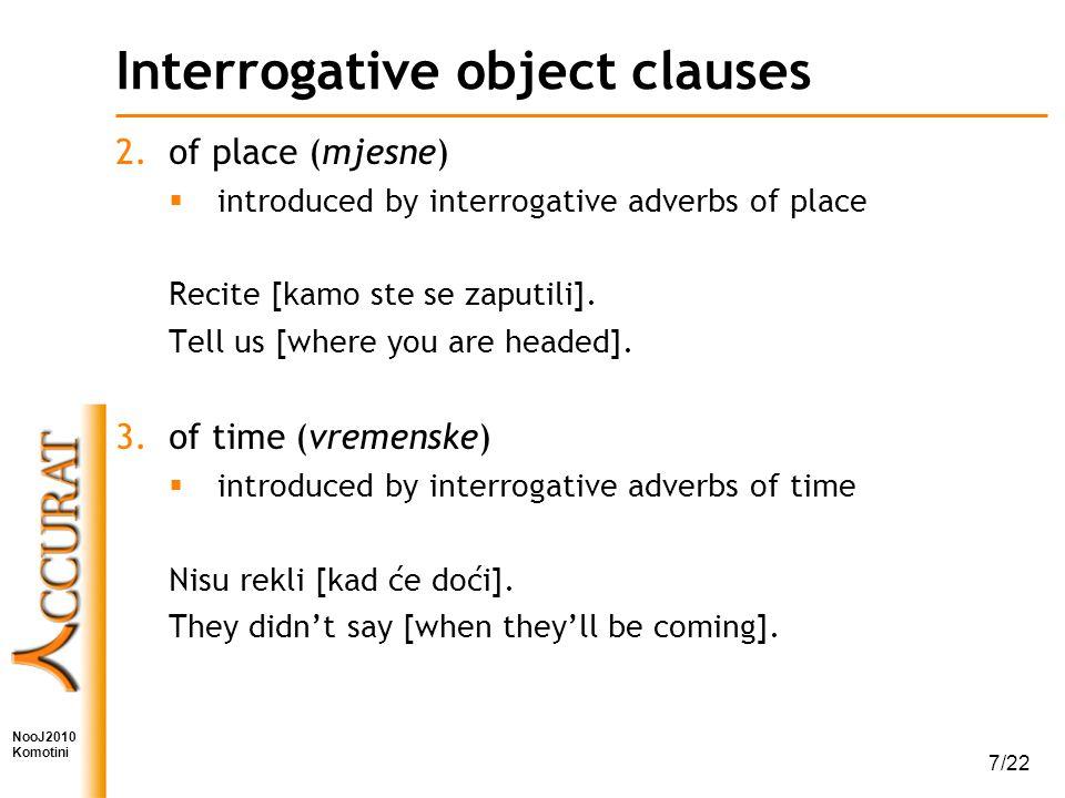NooJ2010 Komotini 7/22 Interrogative object clauses 2.of place (mjesne)  introduced by interrogative adverbs of place Recite [kamo ste se zaputili].
