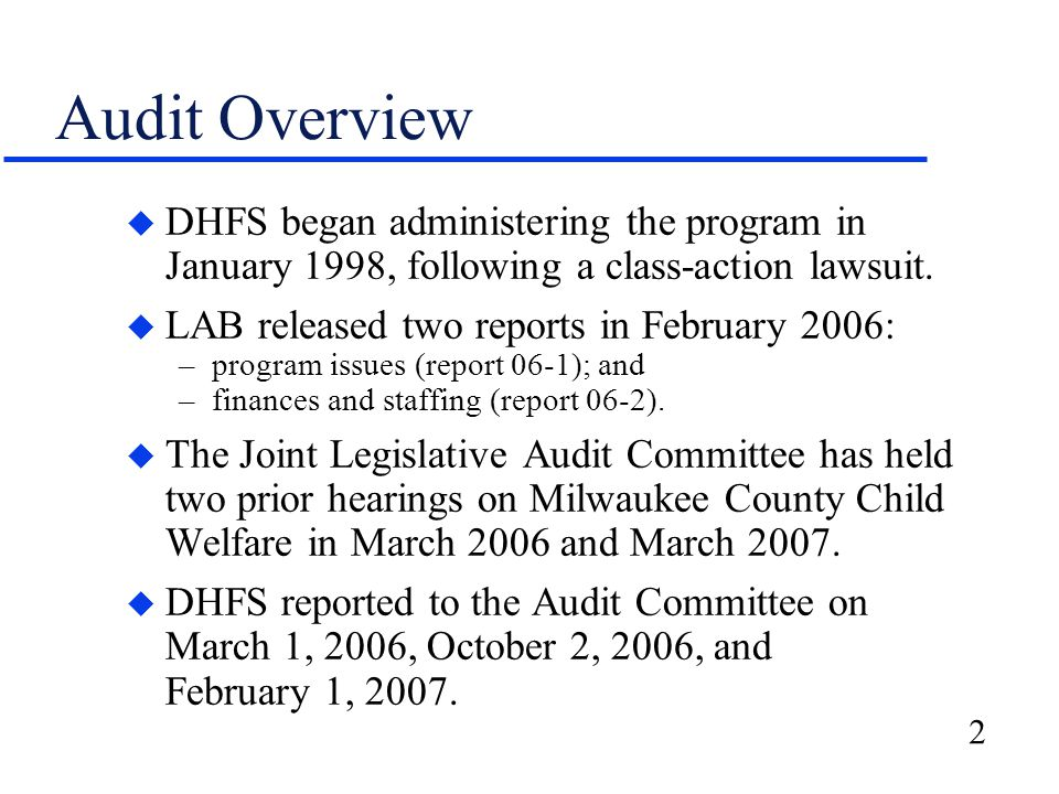 2 Audit Overview u DHFS began administering the program in January 1998, following a class-action lawsuit. u LAB released two reports in February 2006