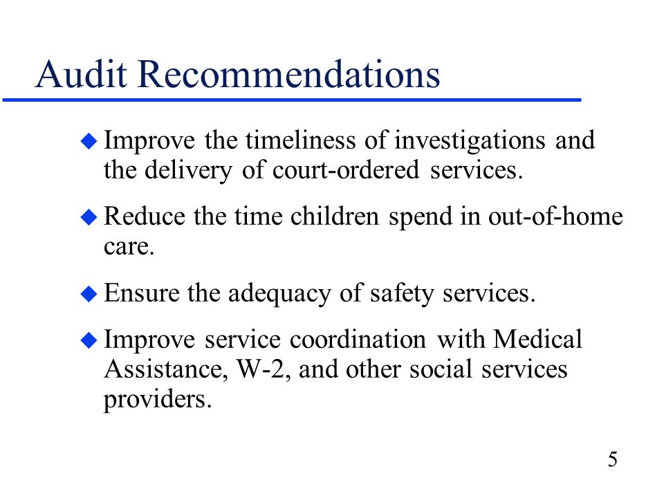 5 Audit Recommendations u Improve the timeliness of investigations and the delivery of court-ordered services.