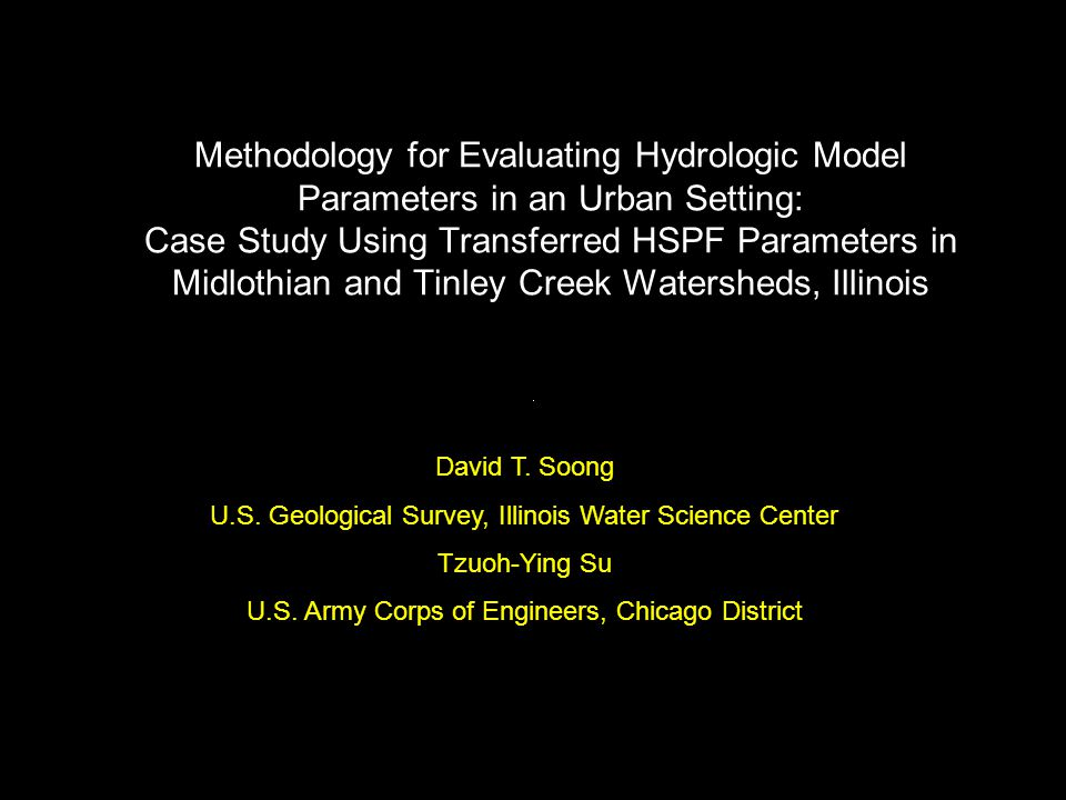 Methodology for Evaluating Hydrologic Model Parameters in an Urban Setting: Case Study Using Transferred HSPF Parameters in Midlothian and Tinley Creek Watersheds, Illinois David T.