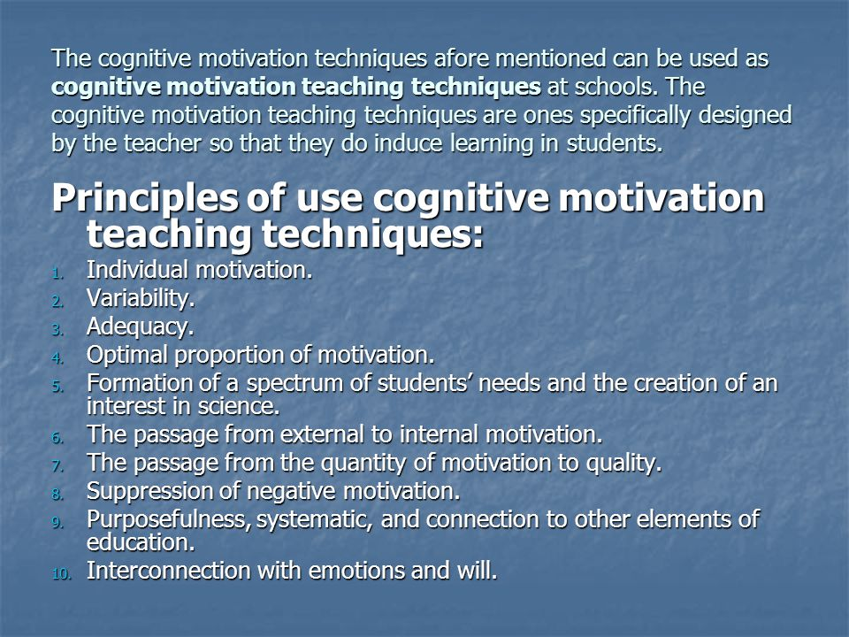 The cognitive motivation techniques afore mentioned can be used as cognitive motivation teaching techniques at schools.