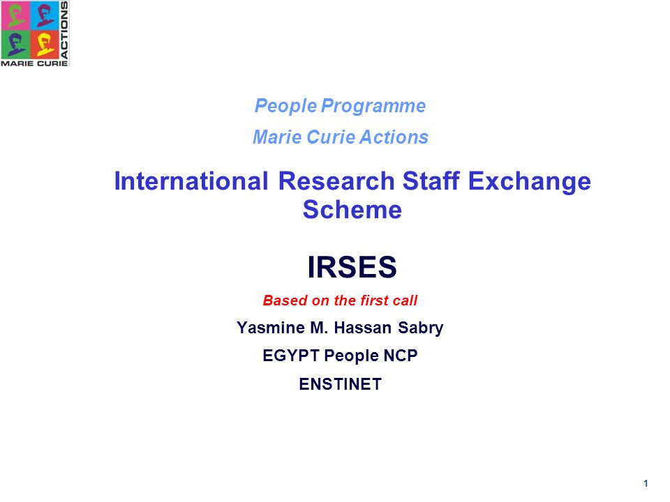 1 People Programme Marie Curie Actions International Research Staff Exchange Scheme IRSES Based on the first call Yasmine M.