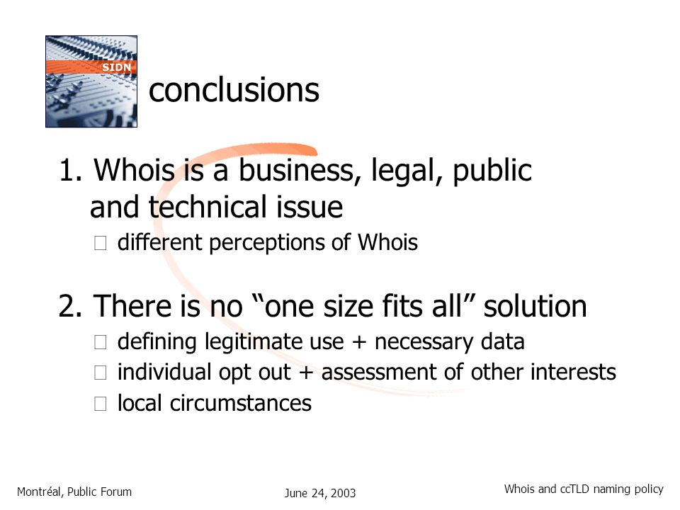 June 24, 2003 Montréal, Public Forum Whois and ccTLD naming policy conclusions 1.