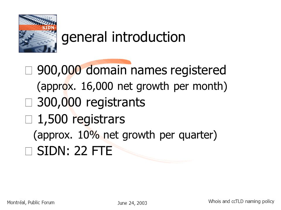 June 24, 2003 Montréal, Public Forum Whois and ccTLD naming policy general introduction • 900,000 domain names registered (approx.