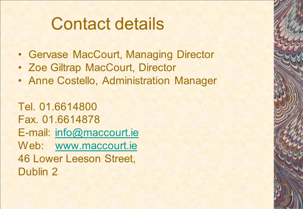 Contact details Gervase MacCourt, Managing Director Zoe Giltrap MacCourt, Director Anne Costello, Administration Manager Tel.