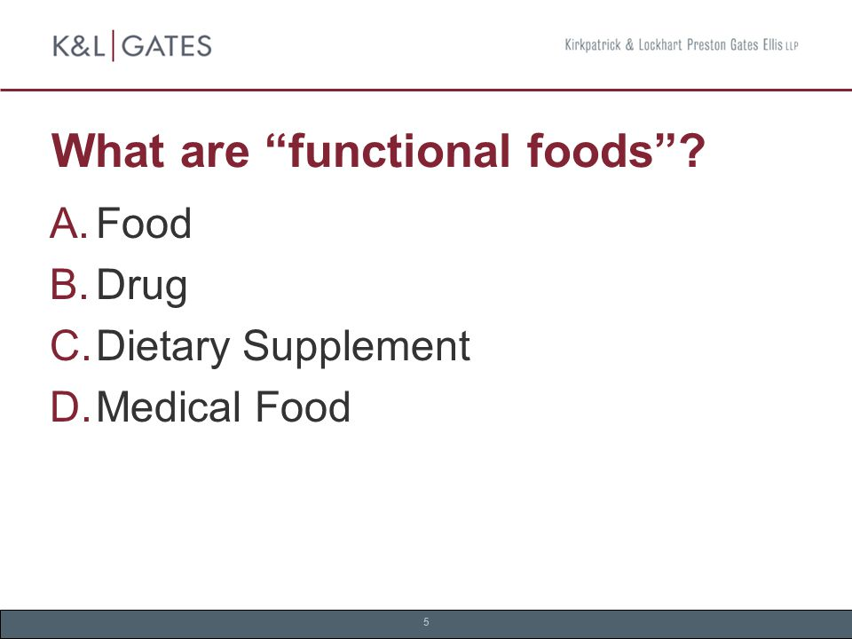 5 What are functional foods  Food  Drug  Dietary Supplement  Medical Food