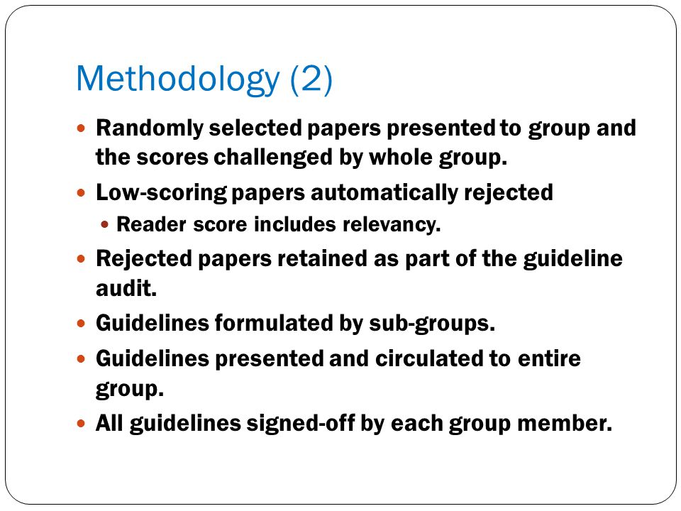 Methodology (2) Randomly selected papers presented to group and the scores challenged by whole group. Low-scoring papers automatically rejected Reader