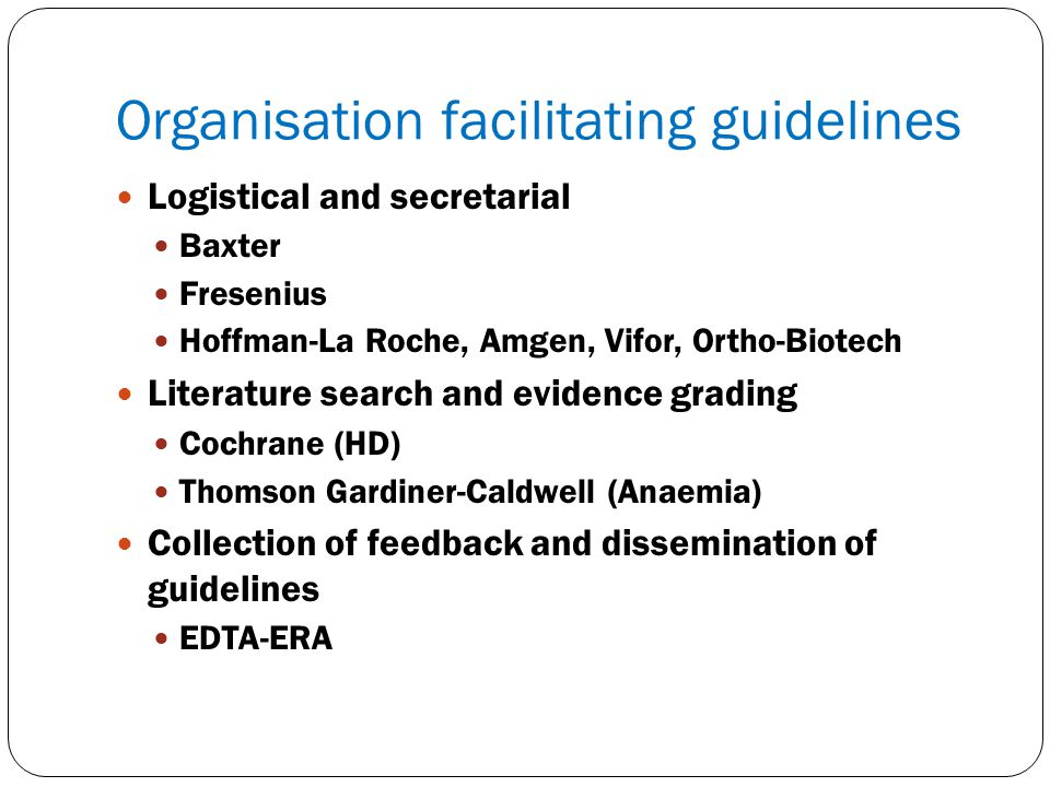 Organisation facilitating guidelines Logistical and secretarial Baxter Fresenius Hoffman-La Roche, Amgen, Vifor, Ortho-Biotech Literature search and e