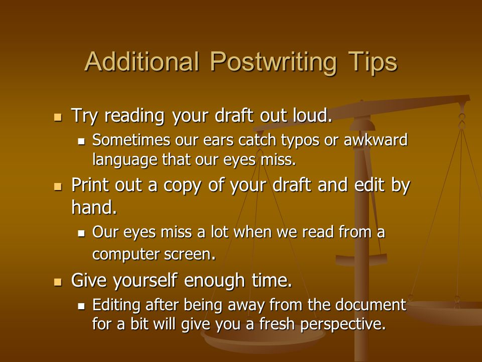 Additional Postwriting Tips Try reading your draft out loud.