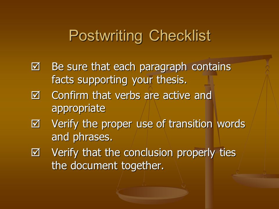 Postwriting Checklist  Be sure that each paragraph contains facts supporting your thesis.